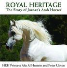 Royal Heritage: The Story of Jordan's Arab Horses Cover Image