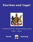 Fearless and Loyal: A History of the Wurttemberg Army 1792 - 1815 Cover Image