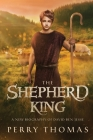 The Shepherd King: A New Biography of David Ben-Jesse Cover Image