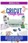 Cricut Design Space: Find out How to Make the Best Use of This Application. A Definitive Guide to Make the Most of the Criut Design Space a Cover Image