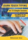 Learn Touch Typing in 12 Simple Lessons: Save 1 Hour Per Day [40 Hours per Month] Cover Image