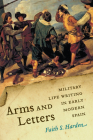 Arms and Letters: Military Life Writing in Early Modern Spain (Toronto Iberic) Cover Image
