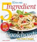 Simply Gluten Free 5 Ingredient Cookbook: Fast, Fresh & Simple! 15-Minute Recipes Cover Image