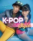 K-Pop Style: Fashion, Skin-Care, Make-Up, Lifestyle, and More Cover Image