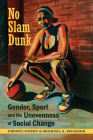 No Slam Dunk: Gender, Sport and the Unevenness of Social Change (Critical Issues in Sport and Society) Cover Image