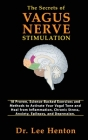 The Secrets of Vagus Nerve Stimulation: 18 Proven, Science-Backed Exercises and Methods to Activate Your Vagal Tone and Heal from Inflammation, Chroni Cover Image