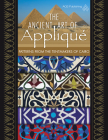 The Ancient Art of Applique Patterns from Tentmakers of Cairo Cover Image