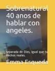 Sobrenatural 40 anos de hablar con angeles.: separada de Dios, igual que tu hechos reales. Cover Image