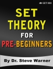 Set Theory for Pre-Beginners: An Elementary Introduction to Sets, Relations, Partitions, Functions, Equinumerosity, Logic, Axiomatic Set Theory, Ord Cover Image