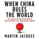 When China Rules the World Lib/E: The End of the Western World and the Birth of a New Global Order Cover Image