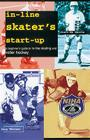 In-Line Skater's Start-Up: A Beginner's Guide to In-Line Skating and Roller Hockey (Start-Up Sports series) Cover Image