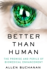 Better Than Human: The Promise and Perils of Enhancing Ourselves Cover Image