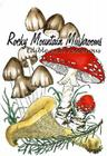 Rocky Mountain Mushrooms: Edible and Poisonous Cover Image