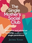 The Single Mother's Social Club: Inspiration and advice on embracing single parenthood Cover Image