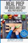 Meal Prep: 150 Quick and Easy Meal Prep Recipes - The Ultimate Meal Prepping Cookbook for Weight Loss and Clean Eating Cover Image