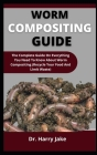 Worm Compositing Guide: The Complete Guide On Everything You Need To Know About Worm Compositing (Recycle Your Food And Limit Waste) Cover Image