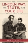 The Lincoln Way, the Truth, and Your Life: Reflections on Leadership and Faith Cover Image