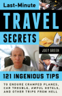 Last-Minute Travel Secrets: 121 Ingenious Tips to Endure Cramped Planes, Car Trouble, Awful Hotels, and Other Trips from Hell Cover Image
