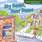 My Home, Your Home (Cloverleaf Books (TM) -- Alike and Different) Cover Image