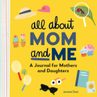 All about Mom and Me: A Journal for Mothers and Daughters Cover Image