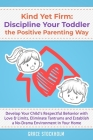 Kind Yet Firm: Discipline Your Toddler the Positive Parenting Way: Develop Your Child's Respectful Behavior with Love & Limits, Elimi Cover Image