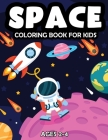 Space Coloring Book For Kids Ages 2-4: Fantastic Outer Space Coloring Book with Astronauts, Space Ships, Rockets and Planets for Kids Solar System (Kids Coloring Books #7) Cover Image