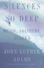 Silences So Deep: Music, Solitude, Alaska Cover Image