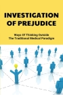 Investigation Of Prejudice: Ways Of Thinking Outside The Traditional Medical Paradigm: A Challenge To Rethink Entrenched Ideas Cover Image