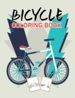 Bicycle Coloring Book: Cute Funny and Easy Bicycle Coloring Pages With Unique Designs for Kids and Toddlers Cover Image