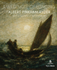 A Wild Note of Longing: Albert Pinkham Ryder and a Century of American Art Cover Image