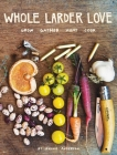 Whole Larder Love: Grow Gather Hunt Cook Cover Image