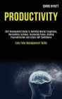 Productivity: Self Development Guide to Building Mental Toughness, Overcoming Laziness, Increasing Focus, Kicking Procrastination an Cover Image