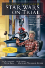 Star Wars on Trial: The Force Awakens Edition: Science Fiction and Fantasy Writers Debate the Most Popular Science Fiction Films of All Time Cover Image