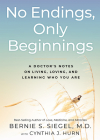 No Endings, Only Beginnings: A Doctor's Notes on Living, Loving, and Learning Who You Are Cover Image