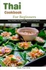 Thai Cookbook for Beginners: Easy, Healthy and Delicious Thailand Cooking you will love Cover Image