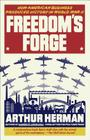 Freedom's Forge: How American Business Produced Victory in World War II Cover Image
