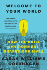Welcome to Your World: How the Built Environment Shapes Our Lives Cover Image