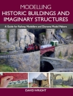 Modelling Historic Buildings and Imaginary Structures: A Guide for Railway Modellers and Diorama Model Makers Cover Image