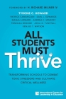 All Students Must Thrive: Transforming Schools to Combat Toxic Stressors and Cultivate Critical Wellness Cover Image