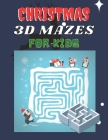 Christmas 3D Mazes for Kids: Maze Activity Book - Workbook for Games, Puzzles, and Problem-Solving Cover Image