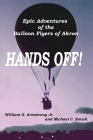 Hands Off!: Epic Adventures of the Balloon Flyers of Akron Cover Image
