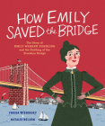 How Emily Saved the Bridge: The Story of Emily Warren Roebling and the Building of the Brooklyn Bridge Cover Image