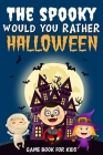 The Spooky Would You Rather Halloween Game book for kids: fully illustrated Clean and Creepy questions, Silly Scenarios & Funny Choices to give you go Cover Image