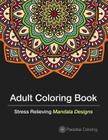 Adult Coloring Books: A Coloring Book for Adults Featuring Stress Relieving Mandalas Cover Image