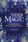Herb Magic: An Introduction to Magical Herbalism and Spells Cover Image
