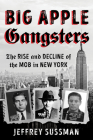 Big Apple Gangsters: The Rise and Decline of the Mob in New York Cover Image
