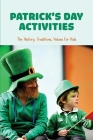 Patrick's Day Activities: The History, Traditions, Values For Kids: How To Celebrate St Patricks Day At Work Cover Image