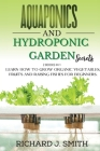 Aquaponics and Hydroponic Garden Secrets: 2 Books in 1: Learn How to Grow Organic Vegetables, Fruits and Raising Fishes for Beginners. Cover Image
