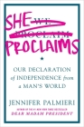 She Proclaims: Our Declaration of Independence from a Man's World Cover Image