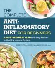 The Complete Anti-Inflammatory Diet for Beginners: A No-Stress Meal Plan with Easy Recipes to Heal the Immune System Cover Image